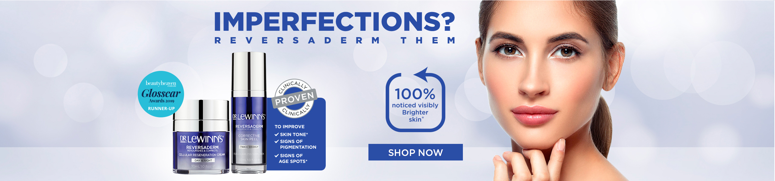 Imperfections? Reversaderm them! Clinically proven to improve skin tone, signs of pigmentation and signs of age spots.