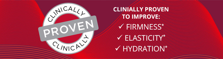 Clinically Proven to improve firmness, elasticity and hydration*